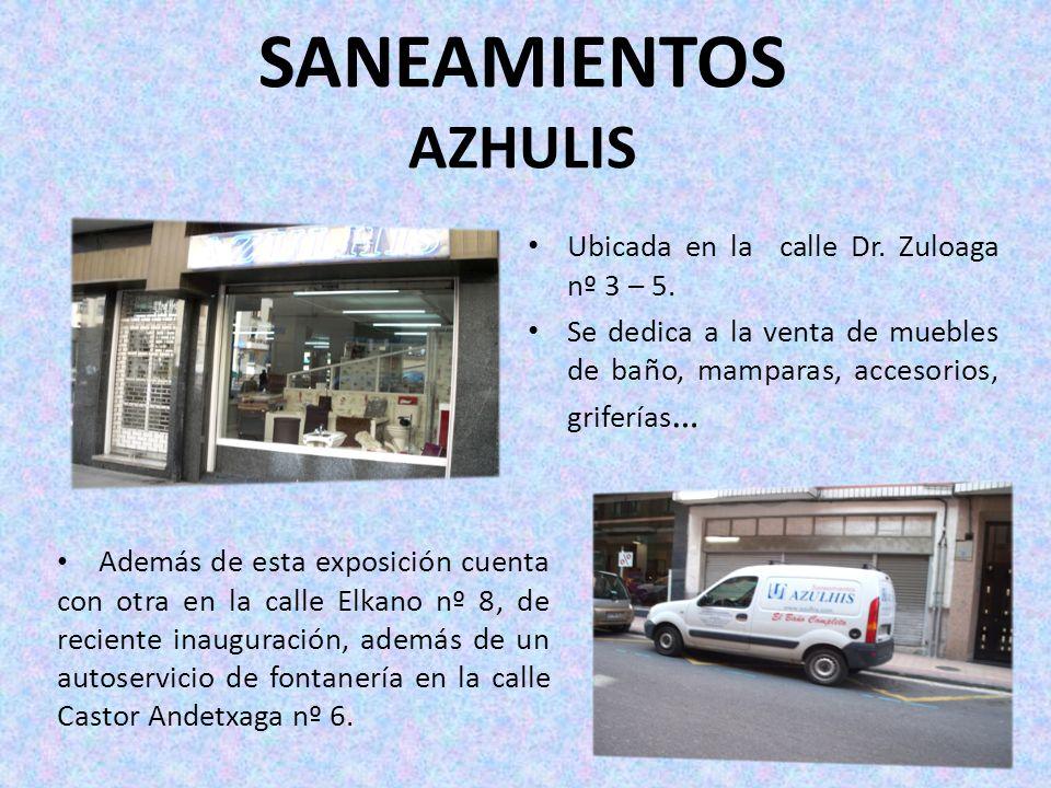 SANEAMIENTOS AZHULIS Ubicada en la calle Dr. Zuloaga nº 3 – 5. Se dedica a la venta de muebles de baño, mamparas, accesorios, griferías … Además de es