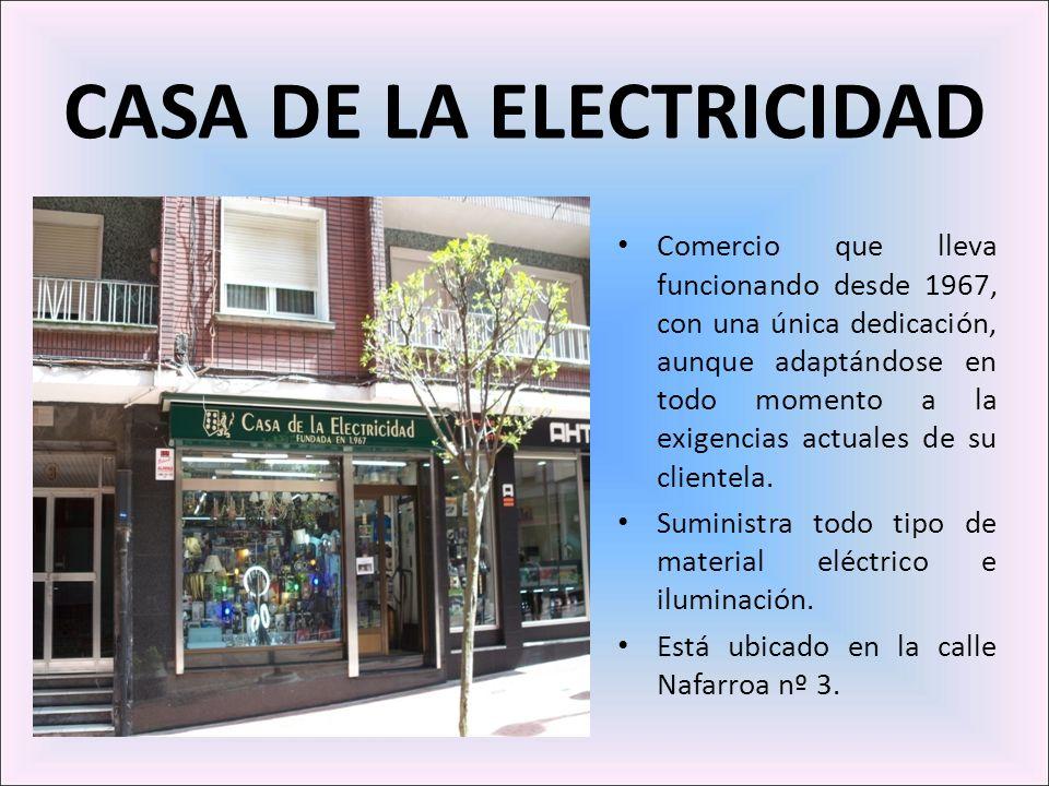 CASA DE LA ELECTRICIDAD Comercio que lleva funcionando desde 1967, con una única dedicación, aunque adaptándose en todo momento a la exigencias actual