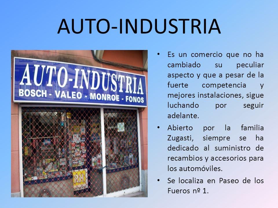 AUTO-INDUSTRIA Es un comercio que no ha cambiado su peculiar aspecto y que a pesar de la fuerte competencia y mejores instalaciones, sigue luchando po