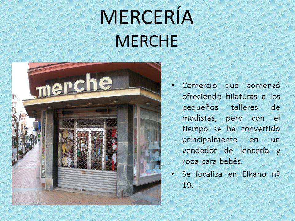 MERCERÍA MERCHE Comercio que comenzó ofreciendo hilaturas a los pequeños talleres de modistas, pero con el tiempo se ha convertido principalmente en u