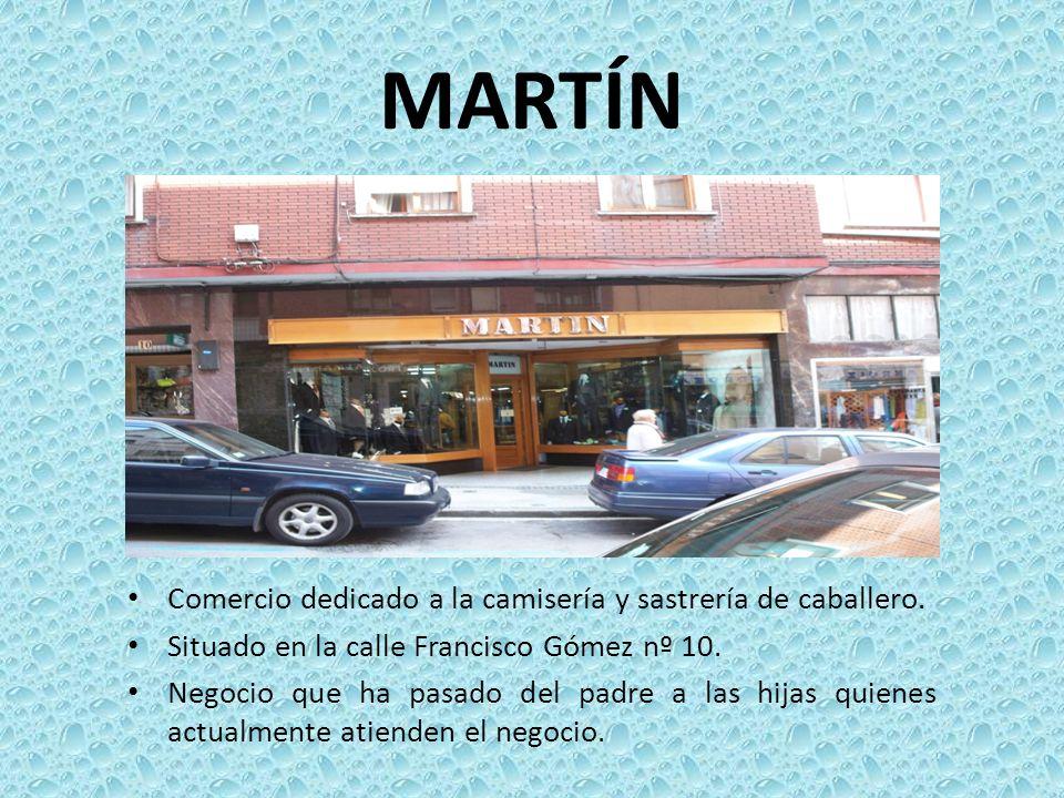 MARTÍN Comercio dedicado a la camisería y sastrería de caballero. Situado en la calle Francisco Gómez nº 10. Negocio que ha pasado del padre a las hij