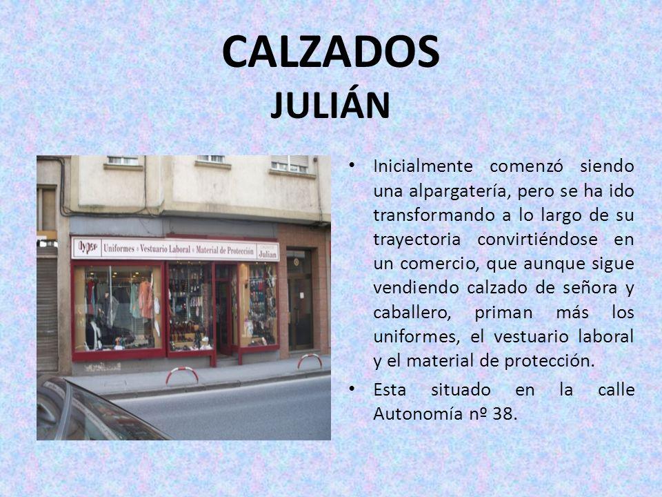 CALZADOS JULIÁN Inicialmente comenzó siendo una alpargatería, pero se ha ido transformando a lo largo de su trayectoria convirtiéndose en un comercio,