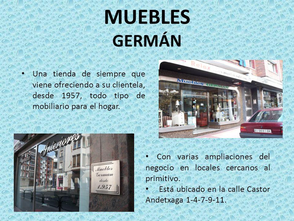 MUEBLES GERMÁN Una tienda de siempre que viene ofreciendo a su clientela, desde 1957, todo tipo de mobiliario para el hogar. Con varias ampliaciones d