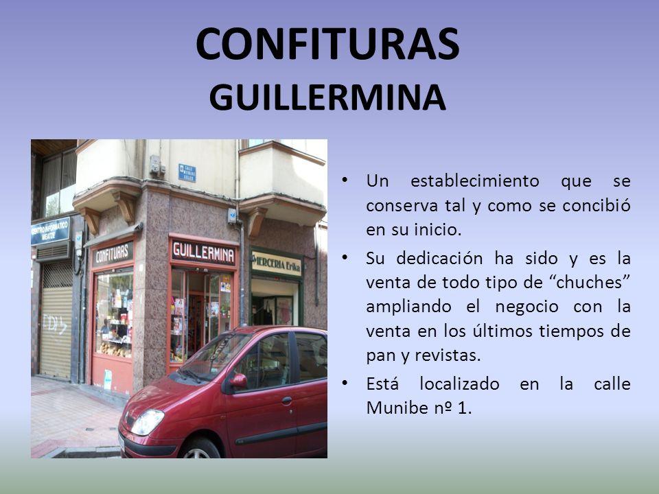 CONFITURAS GUILLERMINA Un establecimiento que se conserva tal y como se concibió en su inicio. Su dedicación ha sido y es la venta de todo tipo de chu