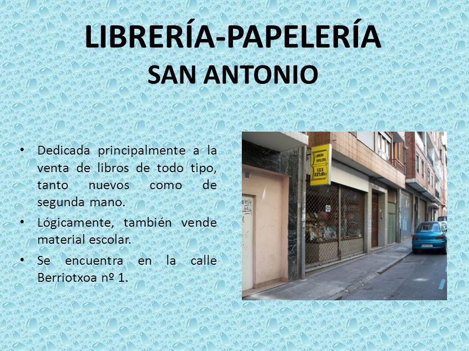 LIBRERÍA-PAPELERÍA SAN ANTONIO Dedicada principalmente a la venta de libros de todo tipo, tanto nuevos como de segunda mano. Lógicamente, también vend
