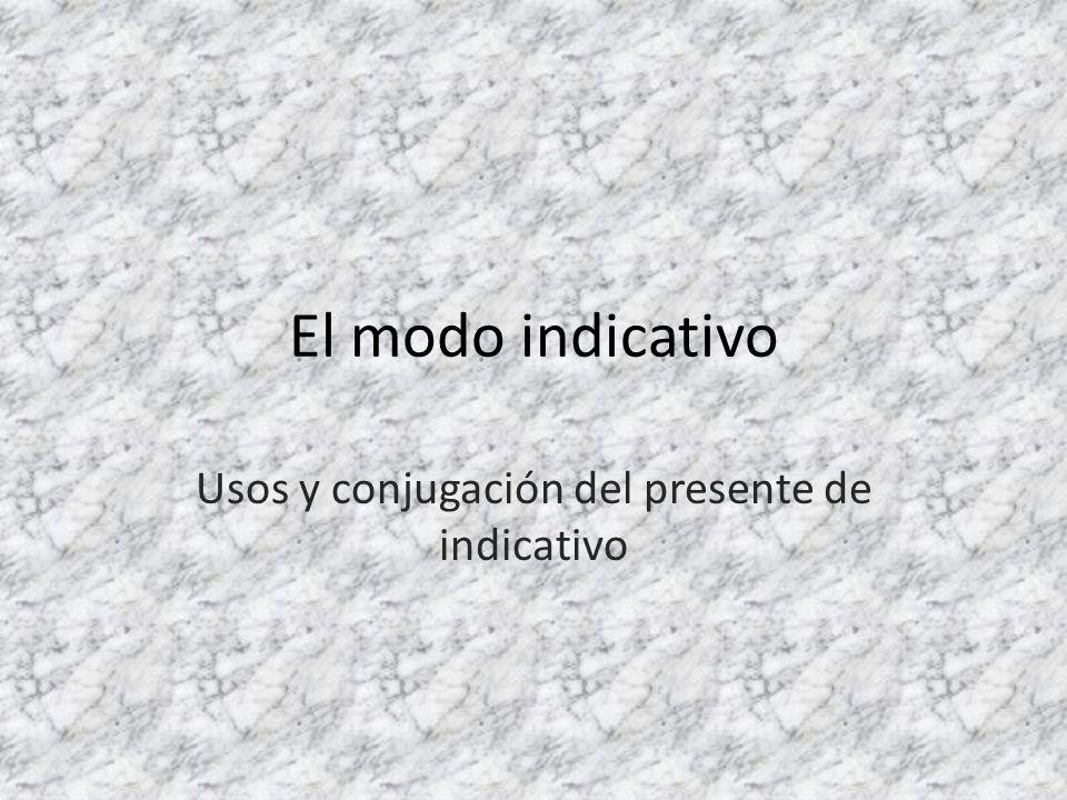 El modo indicativo El modo del verbo indica la manera en que se presentan las acciones.