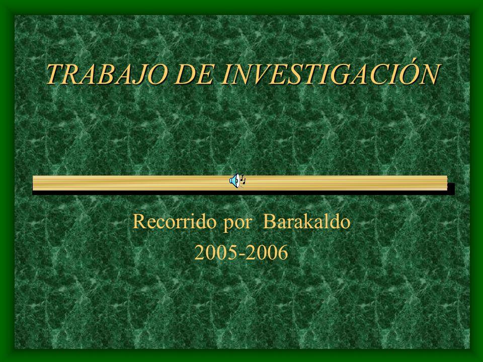 TRABAJO DE INVESTIGACIÓN Recorrido por Barakaldo 2005-2006
