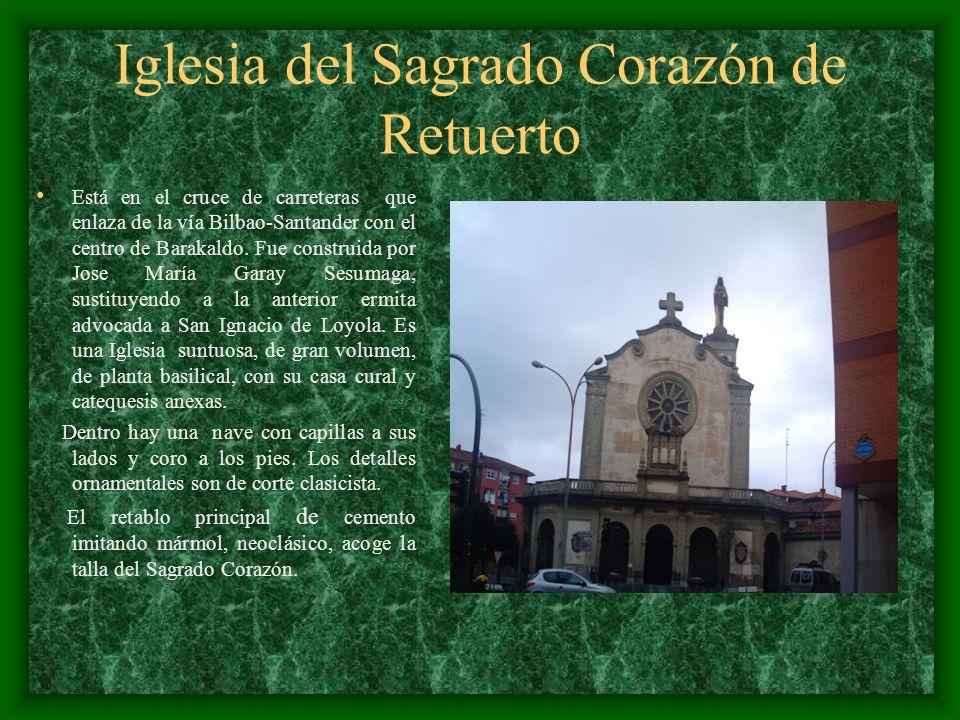 Iglesia del Sagrado Corazón de Retuerto Está en el cruce de carreteras que enlaza de la vía Bilbao-Santander con el centro de Barakaldo. Fue construid
