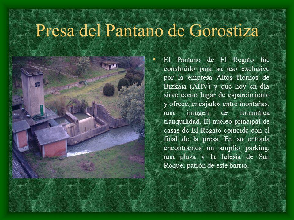Presa del Pantano de Gorostiza El Pantano de El Regato fue construido para su uso exclusivo por la empresa Altos Hornos de Bizkaia (AHV) y que hoy en
