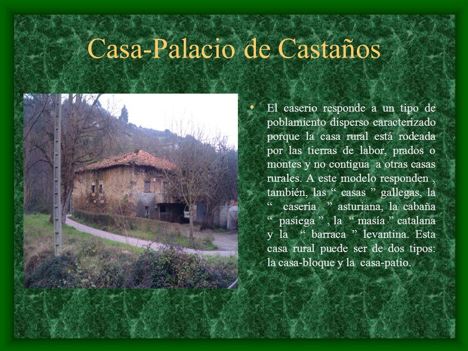 Casa-Palacio de Castaños El caserio responde a un tipo de poblamiento disperso caracterizado porque la casa rural está rodeada por las tierras de labo