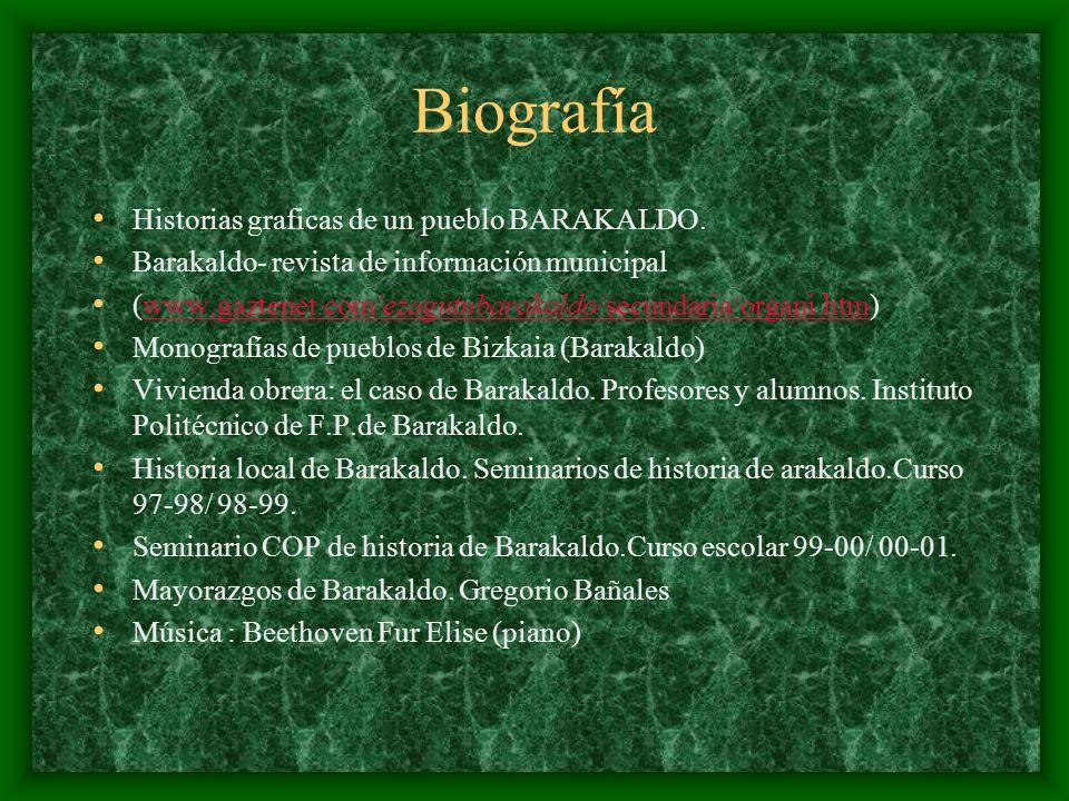 Biografía Historias graficas de un pueblo BARAKALDO. Barakaldo- revista de información municipal (www.gaztenet.com/ezagutubarakaldo/secundaria/organi.