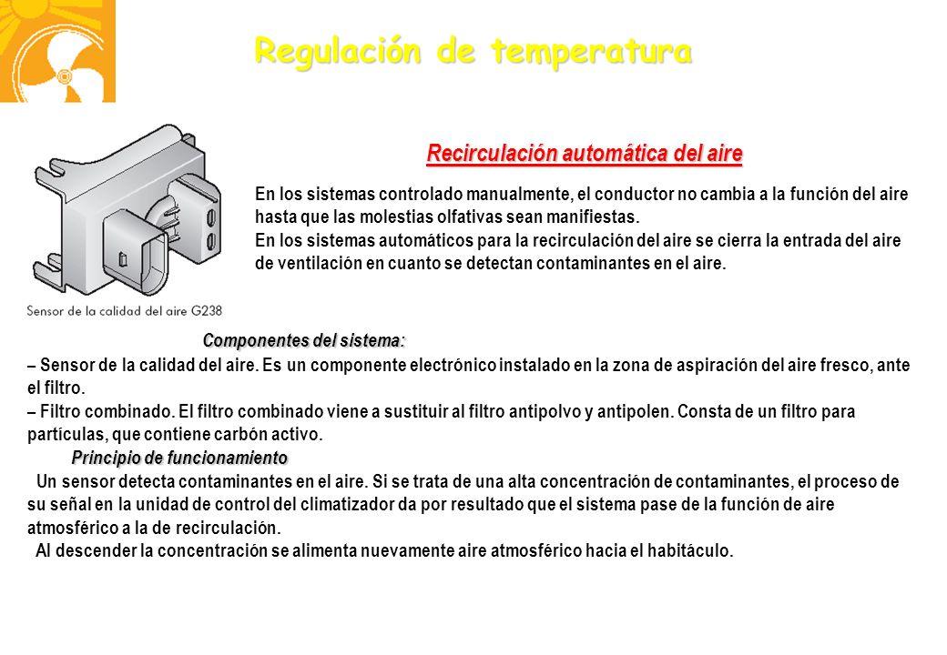 Regulación de temperatura Recirculación automática del aire En los sistemas controlado manualmente, el conductor no cambia a la función del aire hasta