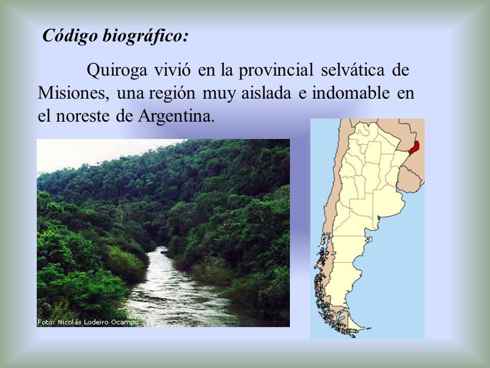 Código biográfico: Quiroga vivió en la provincial selvática de Misiones, una región muy aislada e indomable en el noreste de Argentina.