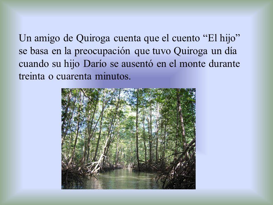 Un amigo de Quiroga cuenta que el cuento El hijo se basa en la preocupación que tuvo Quiroga un día cuando su hijo Darío se ausentó en el monte durant