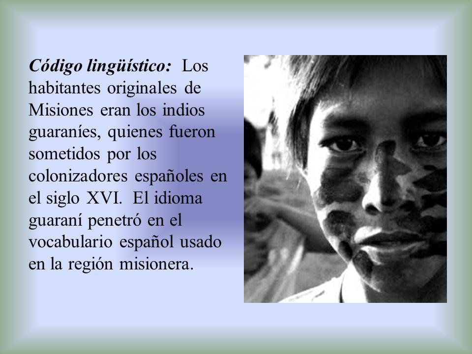 Código lingüístico: Los habitantes originales de Misiones eran los indios guaraníes, quienes fueron sometidos por los colonizadores españoles en el si