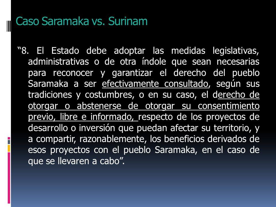 Caso Saramaka vs. Surinam 8. El Estado debe adoptar las medidas legislativas, administrativas o de otra índole que sean necesarias para reconocer y ga