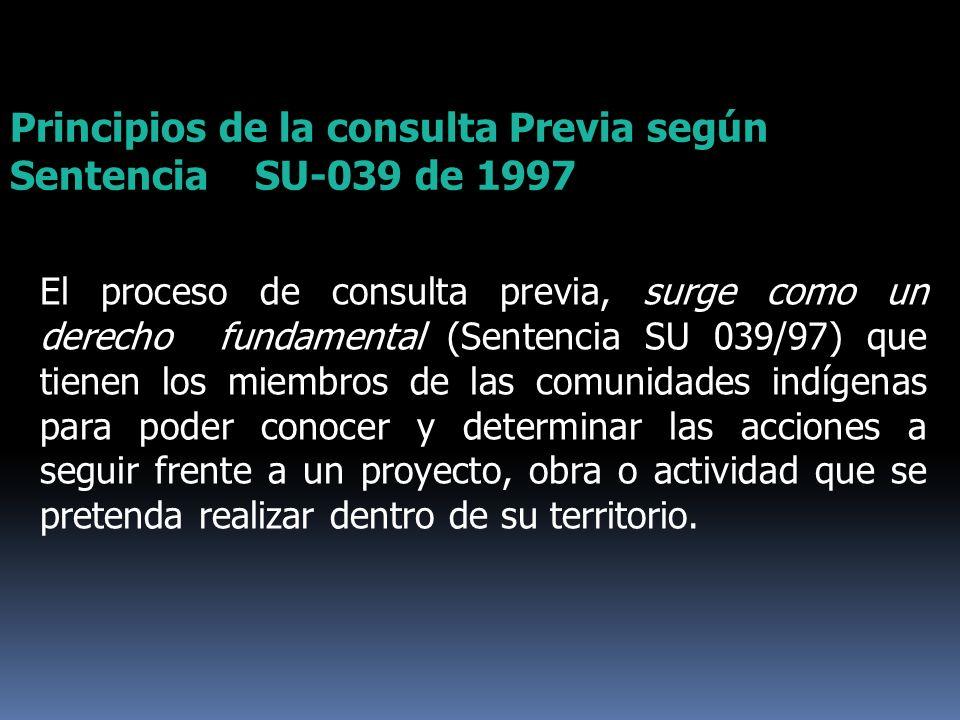 El proceso de consulta previa, surge como un derecho fundamental (Sentencia SU 039/97) que tienen los miembros de las comunidades indígenas para poder