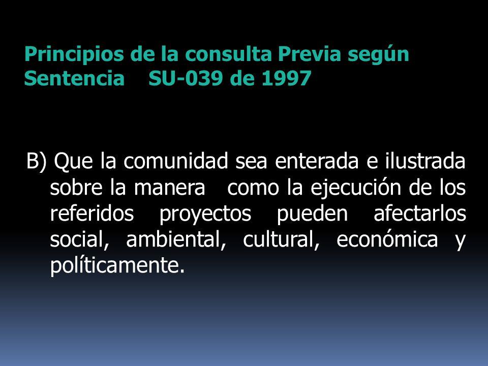 Principios de la consulta Previa según Sentencia SU-039 de 1997 B) Que la comunidad sea enterada e ilustrada sobre la manera como la ejecución de los
