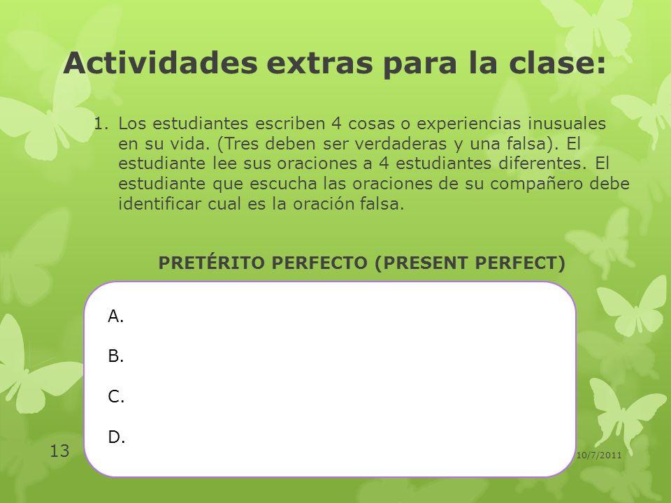 Actividades extras para la clase: 1.Los estudiantes escriben 4 cosas o experiencias inusuales en su vida. (Tres deben ser verdaderas y una falsa). El