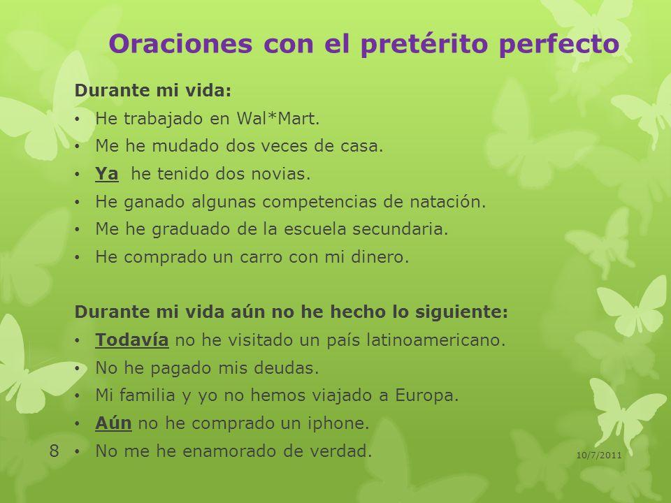 Oraciones con el pretérito perfecto Durante mi vida: Durante mi vida aún no he hecho lo siguiente: 1)m 1) 2) 3) 4) 1) 2) 3) 4) 10/7/2011 9