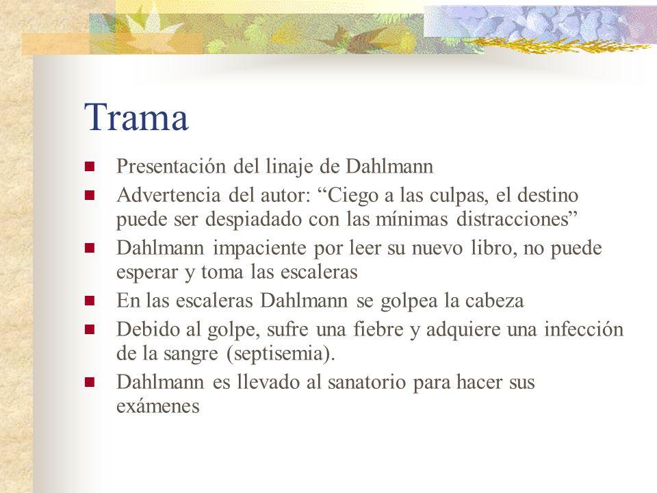 Trama Presentación del linaje de Dahlmann Advertencia del autor: Ciego a las culpas, el destino puede ser despiadado con las mínimas distracciones Dah