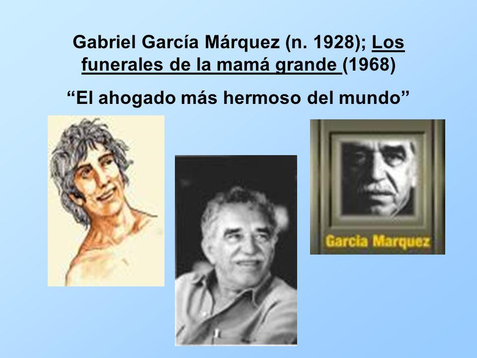 Gabriel García Márquez (n. 1928); Los funerales de la mamá grande (1968) El ahogado más hermoso del mundo