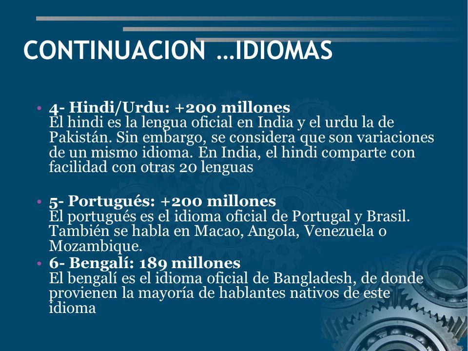 CONTINUACION …IDIOMAS 4- Hindi/Urdu: +200 millones El hindi es la lengua oficial en India y el urdu la de Pakistán.