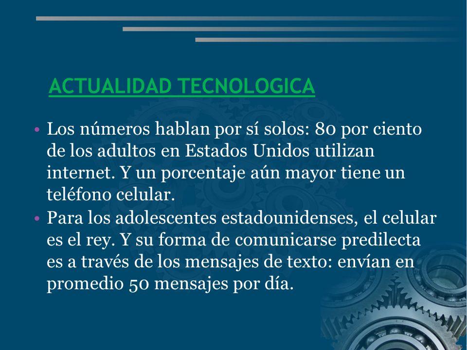 ACTUALIDAD TECNOLOGICA Los números hablan por sí solos: 80 por ciento de los adultos en Estados Unidos utilizan internet.