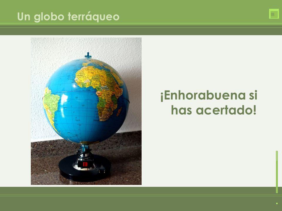 Un globo terráqueo ¡Enhorabuena si has acertado!