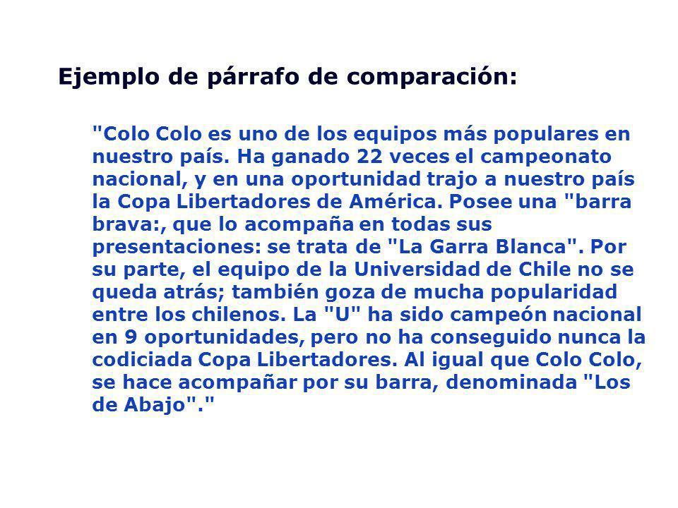 Ejemplo de párrafo de comparación: Colo Colo es uno de los equipos más populares en nuestro país.