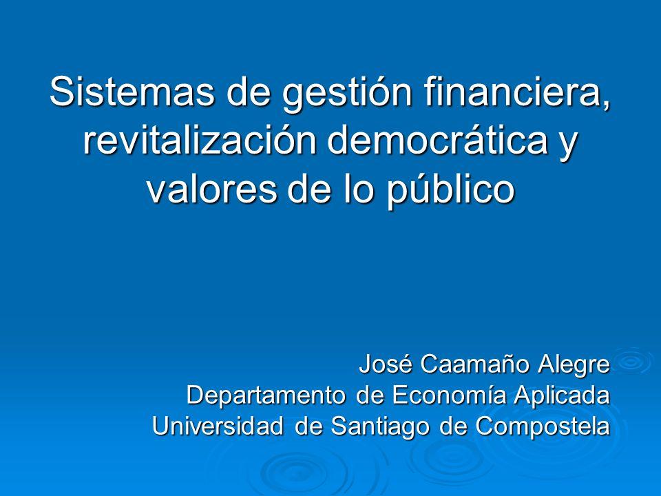 Sistemas de gestión financiera, revitalización democrática y valores de lo público José Caamaño Alegre Departamento de Economía Aplicada Universidad de Santiago de Compostela
