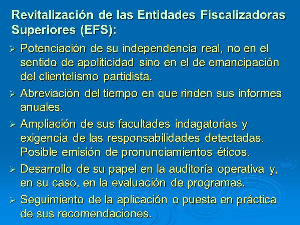 Revitalización de las Entidades Fiscalizadoras Superiores (EFS): Potenciación de su independencia real, no en el sentido de apoliticidad sino en el de emancipación del clientelismo partidista.