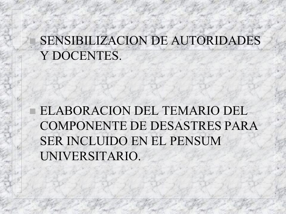 n SENSIBILIZACION DE AUTORIDADES Y DOCENTES. n ELABORACION DEL TEMARIO DEL COMPONENTE DE DESASTRES PARA SER INCLUIDO EN EL PENSUM UNIVERSITARIO.