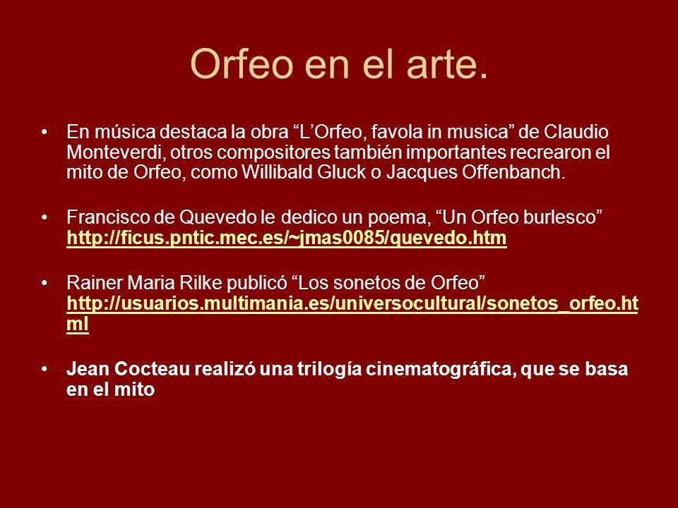 Orfeo en el arte. En música destaca la obra LOrfeo, favola in musica de Claudio Monteverdi, otros compositores también importantes recrearon el mito d