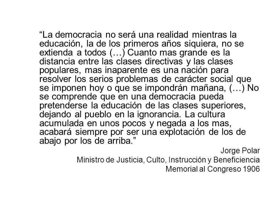 La democracia no será una realidad mientras la educación, la de los primeros años siquiera, no se extienda a todos (…) Cuanto mas grande es la distanc