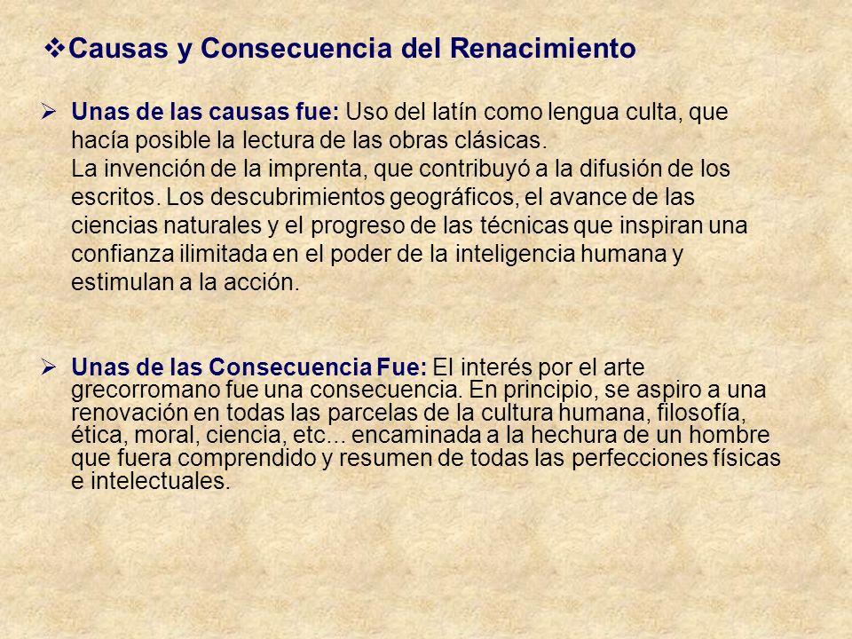 Causas y Consecuencia del Renacimiento Unas de las causas fue: Uso del latín como lengua culta, que hacía posible la lectura de las obras clásicas. La