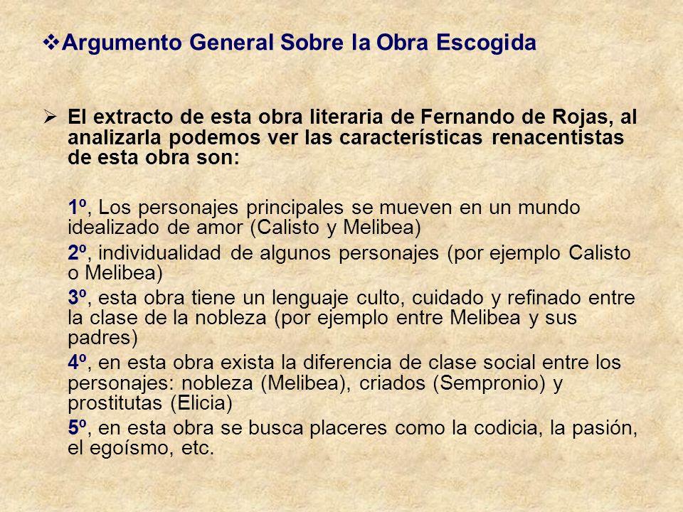 Argumento General Sobre la Obra Escogida El extracto de esta obra literaria de Fernando de Rojas, al analizarla podemos ver las características renace