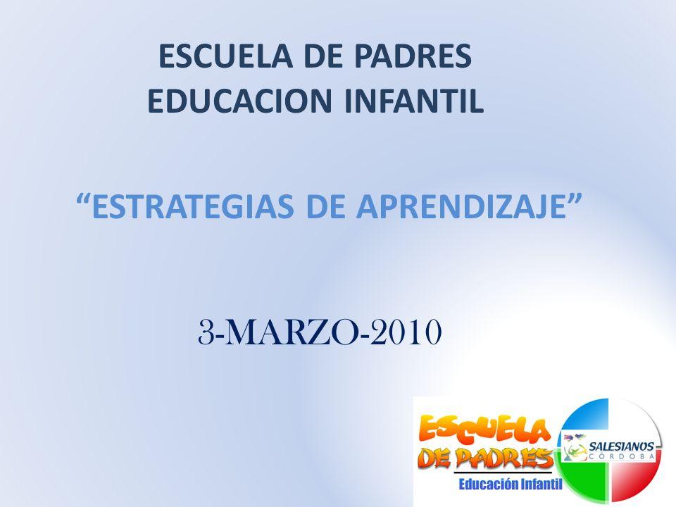 ESTRATEGIAS DE APRENDIZAJE ESCUELA DE PADRES EDUCACION INFANTIL 3-MARZO-2010