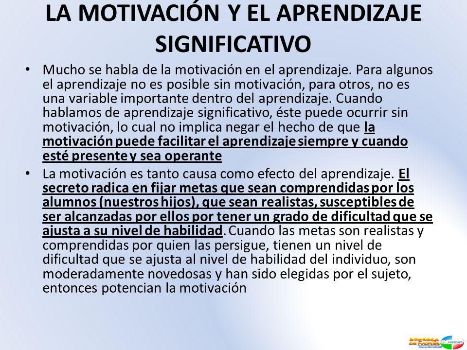 LA MOTIVACIÓN Y EL APRENDIZAJE SIGNIFICATIVO Mucho se habla de la motivación en el aprendizaje. Para algunos el aprendizaje no es posible sin motivaci