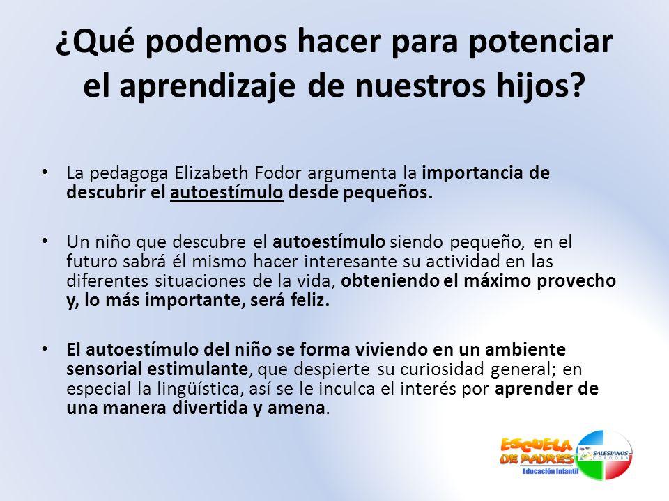 ¿Qué podemos hacer para potenciar el aprendizaje de nuestros hijos? La pedagoga Elizabeth Fodor argumenta la importancia de descubrir el autoestímulo