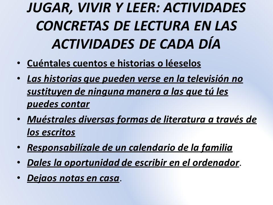 JUGAR, VIVIR Y LEER: ACTIVIDADES CONCRETAS DE LECTURA EN LAS ACTIVIDADES DE CADA DÍA Cuéntales cuentos e historias o léeselos Las historias que pueden