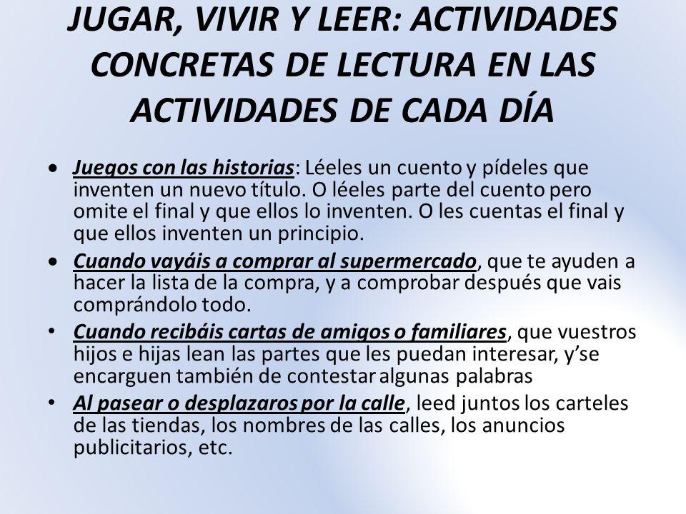 JUGAR, VIVIR Y LEER: ACTIVIDADES CONCRETAS DE LECTURA EN LAS ACTIVIDADES DE CADA DÍA Juegos con las historias: Léeles un cuento y pídeles que inventen
