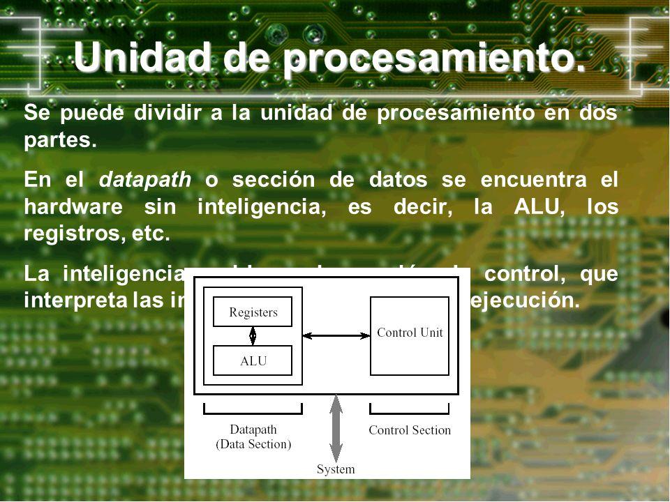 Unidad de procesamiento. Se puede dividir a la unidad de procesamiento en dos partes. En el datapath o sección de datos se encuentra el hardware sin i