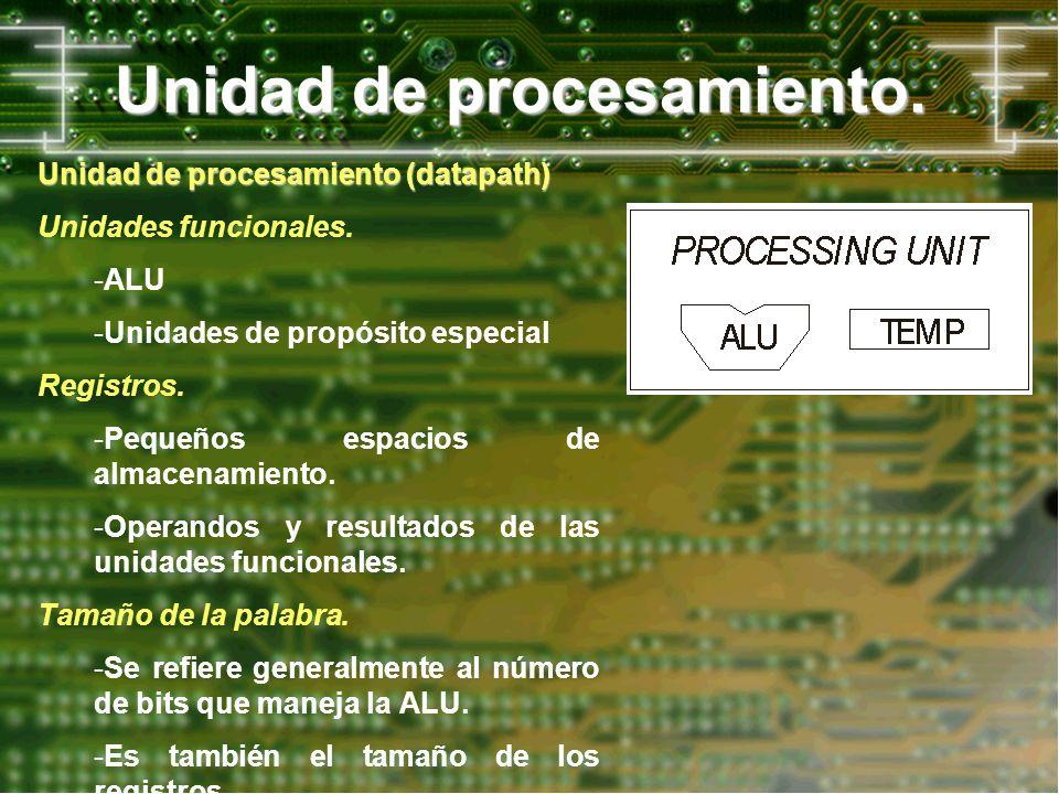 Unidad de procesamiento. Unidad de procesamiento (datapath) Unidades funcionales. -ALU -Unidades de propósito especial Registros. -Pequeños espacios d