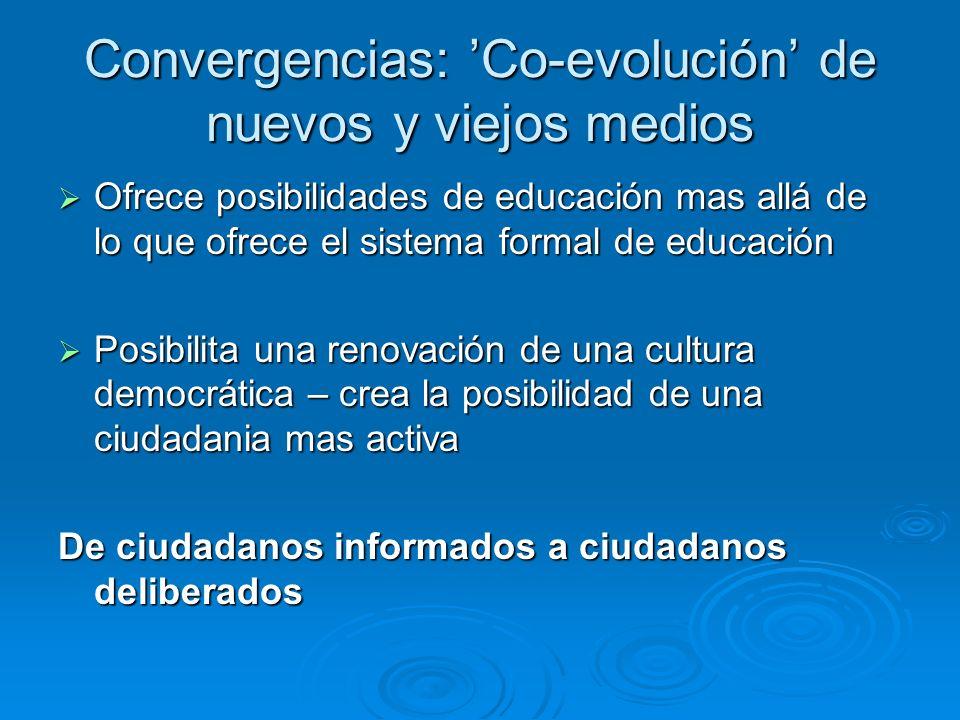 Convergencias: Co-evolución de nuevos y viejos medios Ofrece posibilidades de educación mas allá de lo que ofrece el sistema formal de educación Ofrec