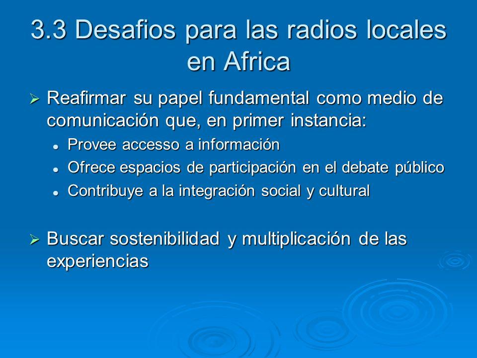 3.3 Desafios para las radios locales en Africa Reafirmar su papel fundamental como medio de comunicación que, en primer instancia: Reafirmar su papel