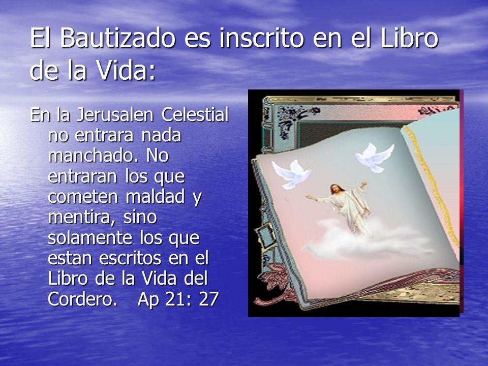 El Bautizado es inscrito en el Libro de la Vida: En la Jerusalen Celestial no entrara nada manchado. No entraran los que cometen maldad y mentira, sin