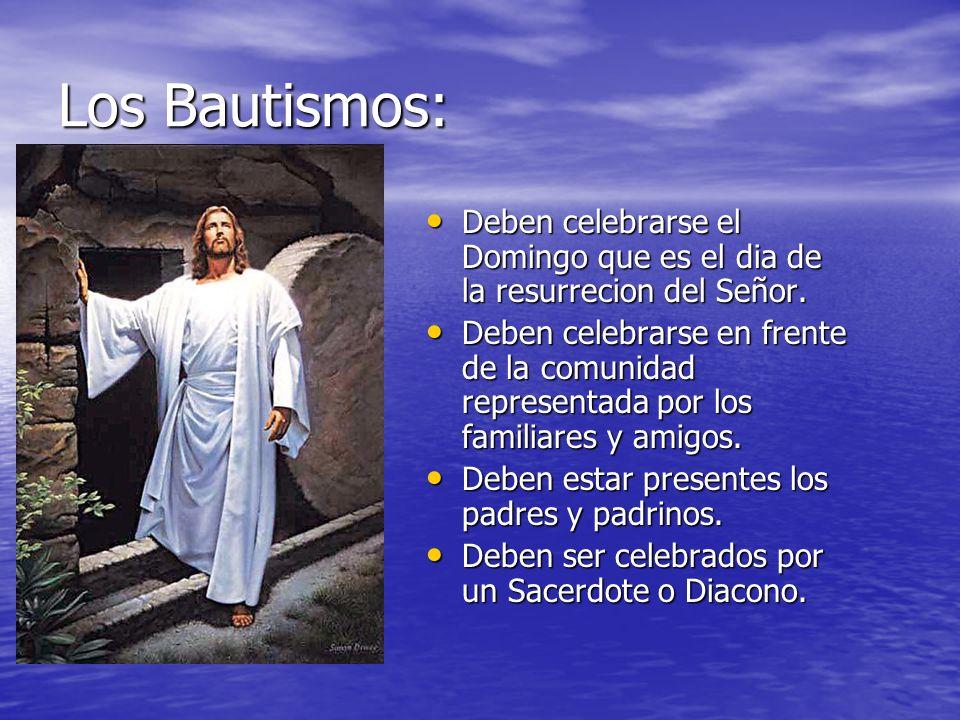 Los Bautismos: Deben celebrarse el Domingo que es el dia de la resurrecion del Señor. Deben celebrarse el Domingo que es el dia de la resurrecion del