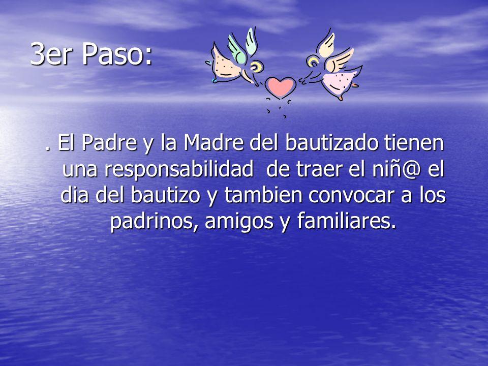 3er Paso:. El Padre y la Madre del bautizado tienen una responsabilidad de traer el niñ@ el dia del bautizo y tambien convocar a los padrinos, amigos