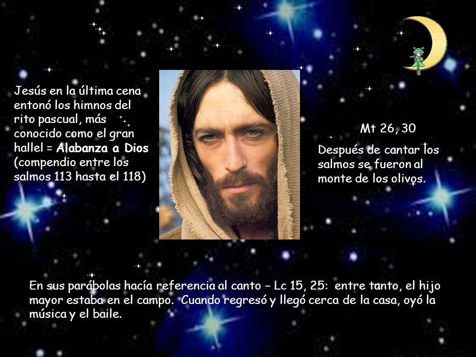 Jesús en la última cena entonó los himnos del rito pascual, más conocido como el gran hallel = Alabanza a Dios (compendio entre los salmos 113 hasta e